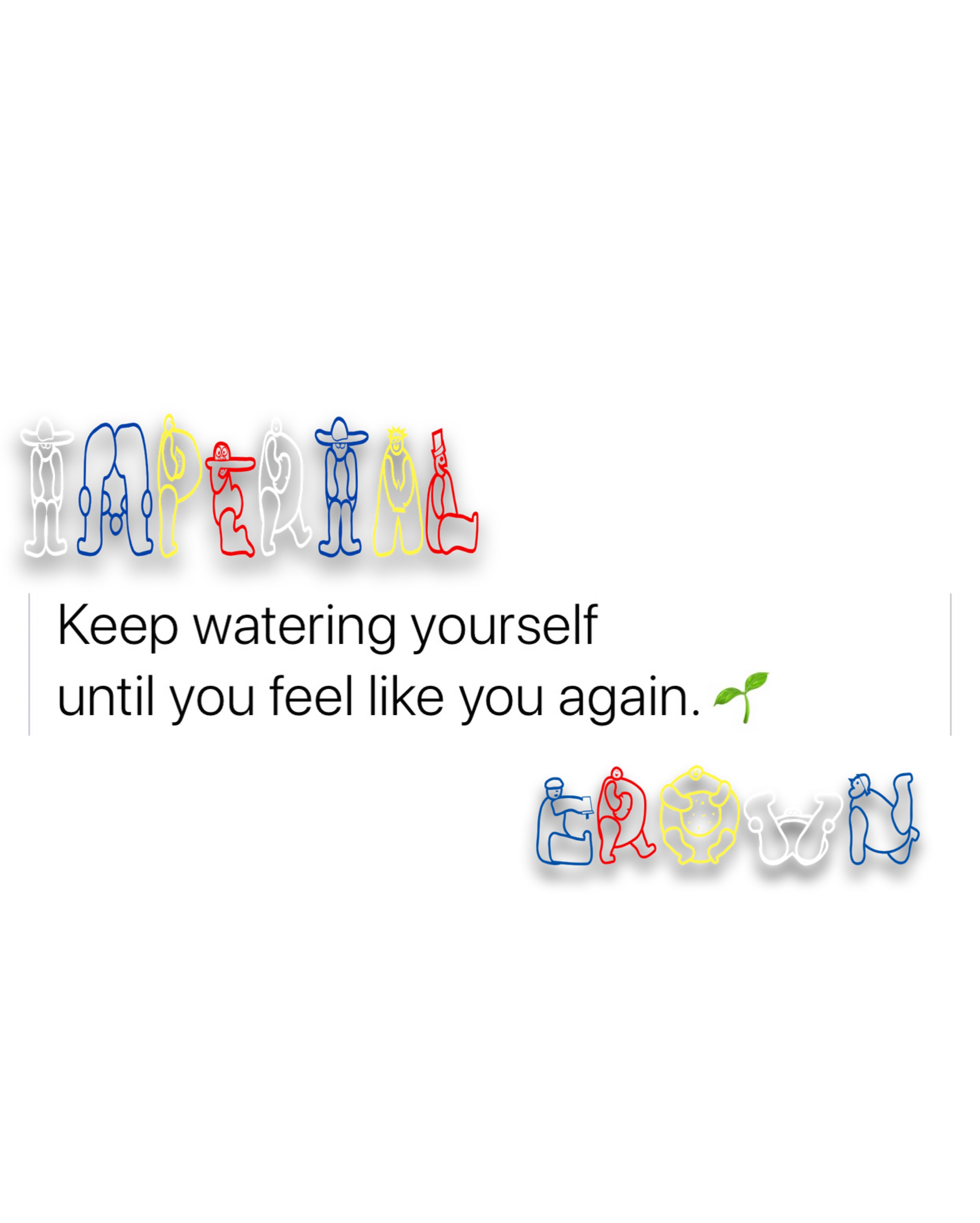 Keep watering yourself until you feel like you again