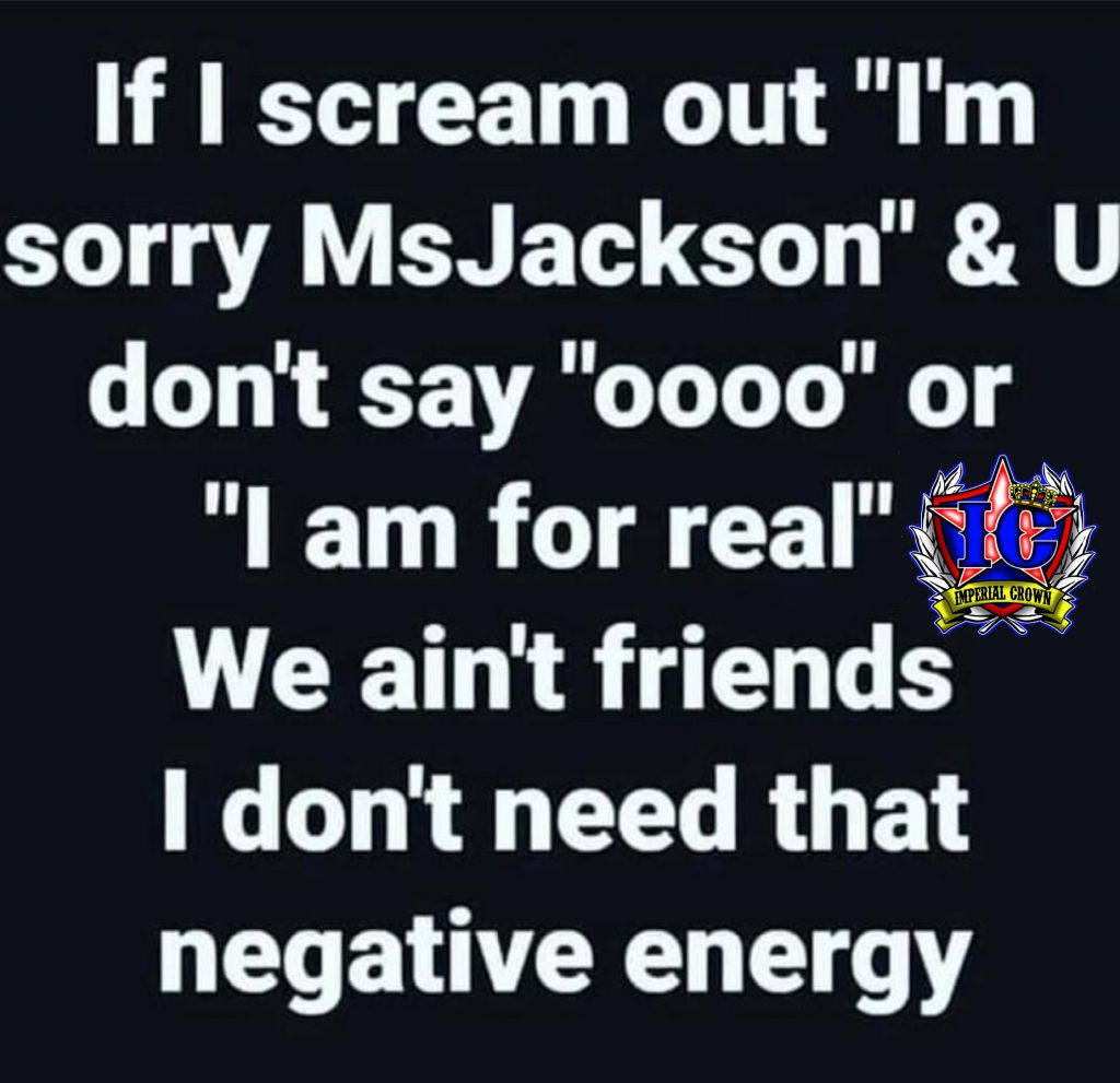 If I scream out I'm sorry MsJackson & u don't say oooo or I am for real we ain't friends