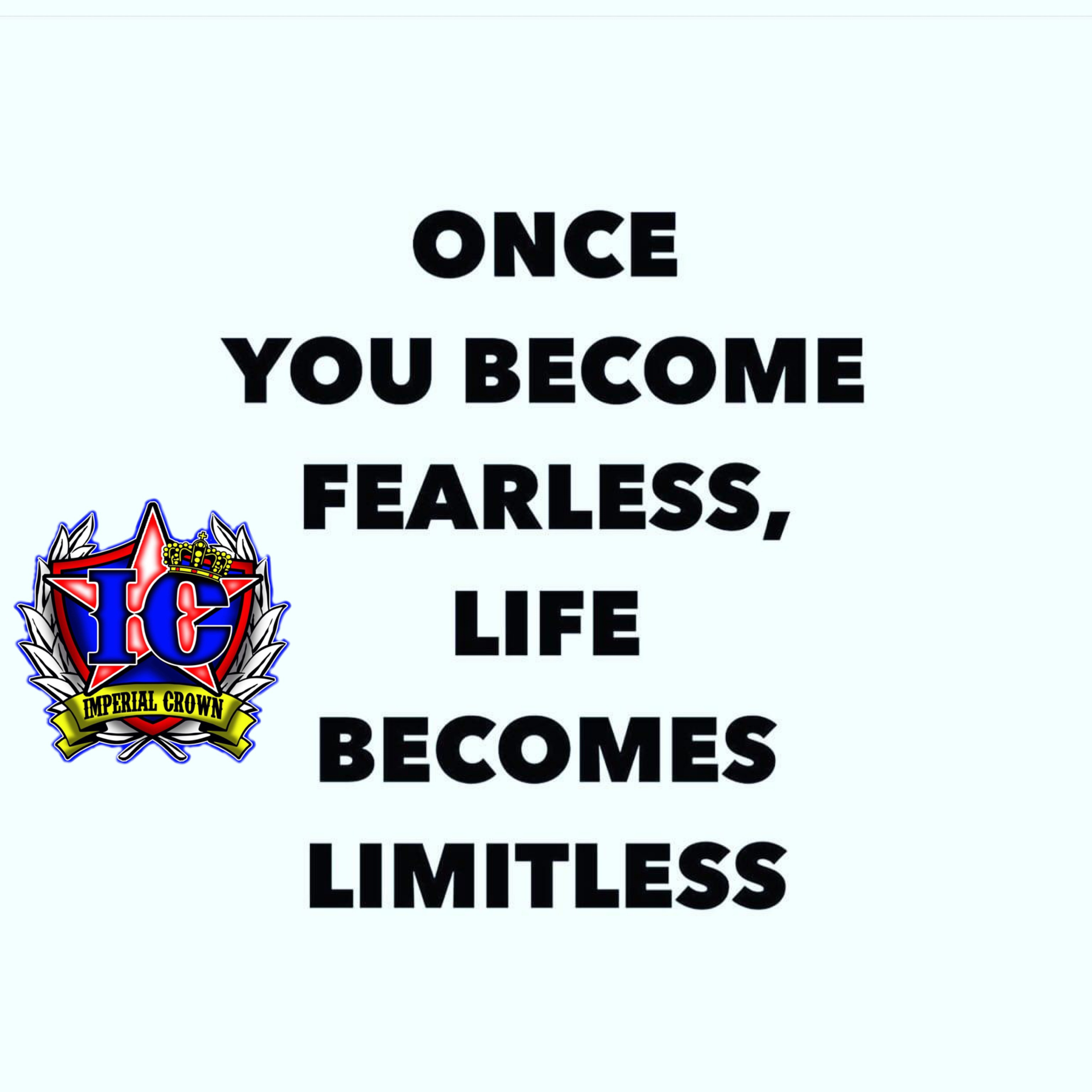 Once you become fearless I life becomes limitless