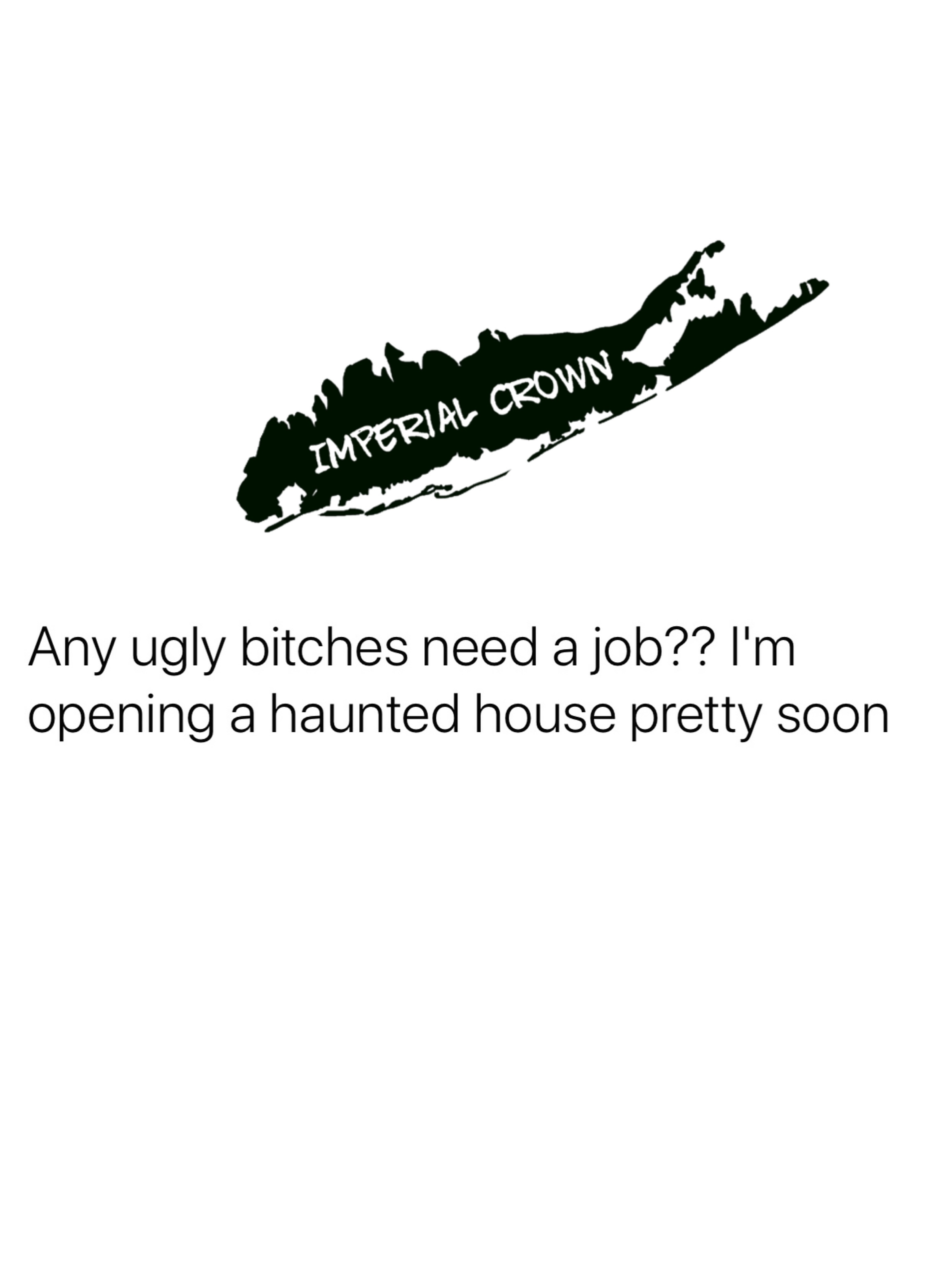 Any ugly bitches need a job