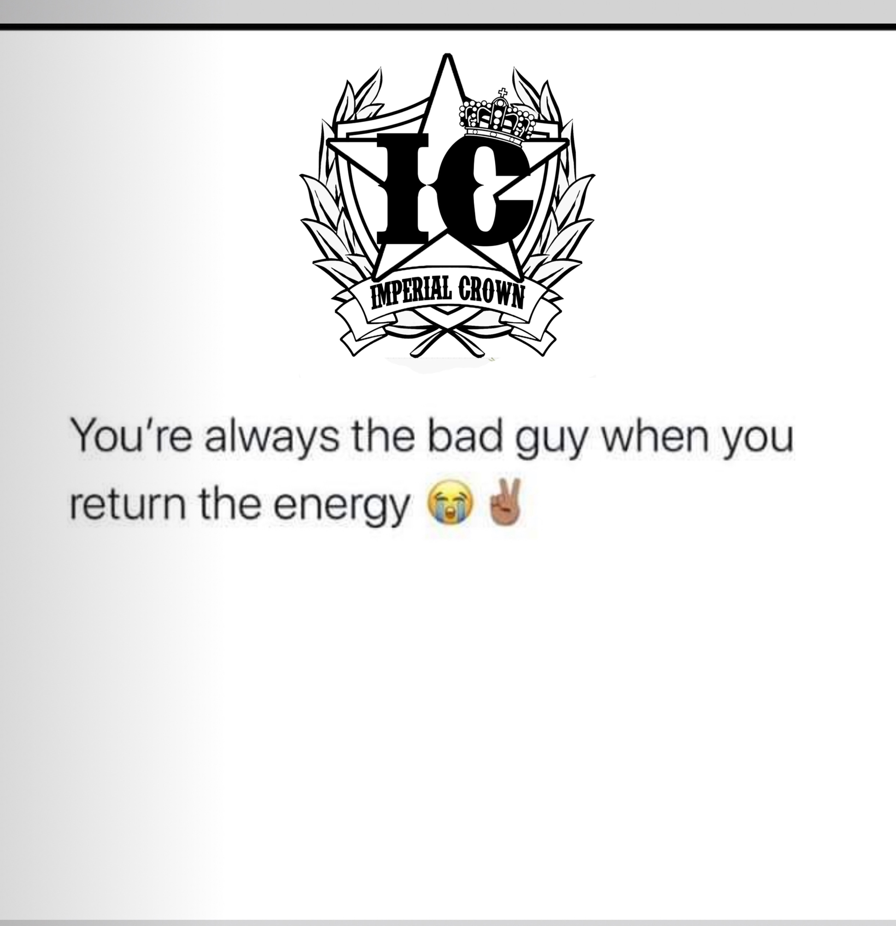 You're always the bad guy when you return the energy