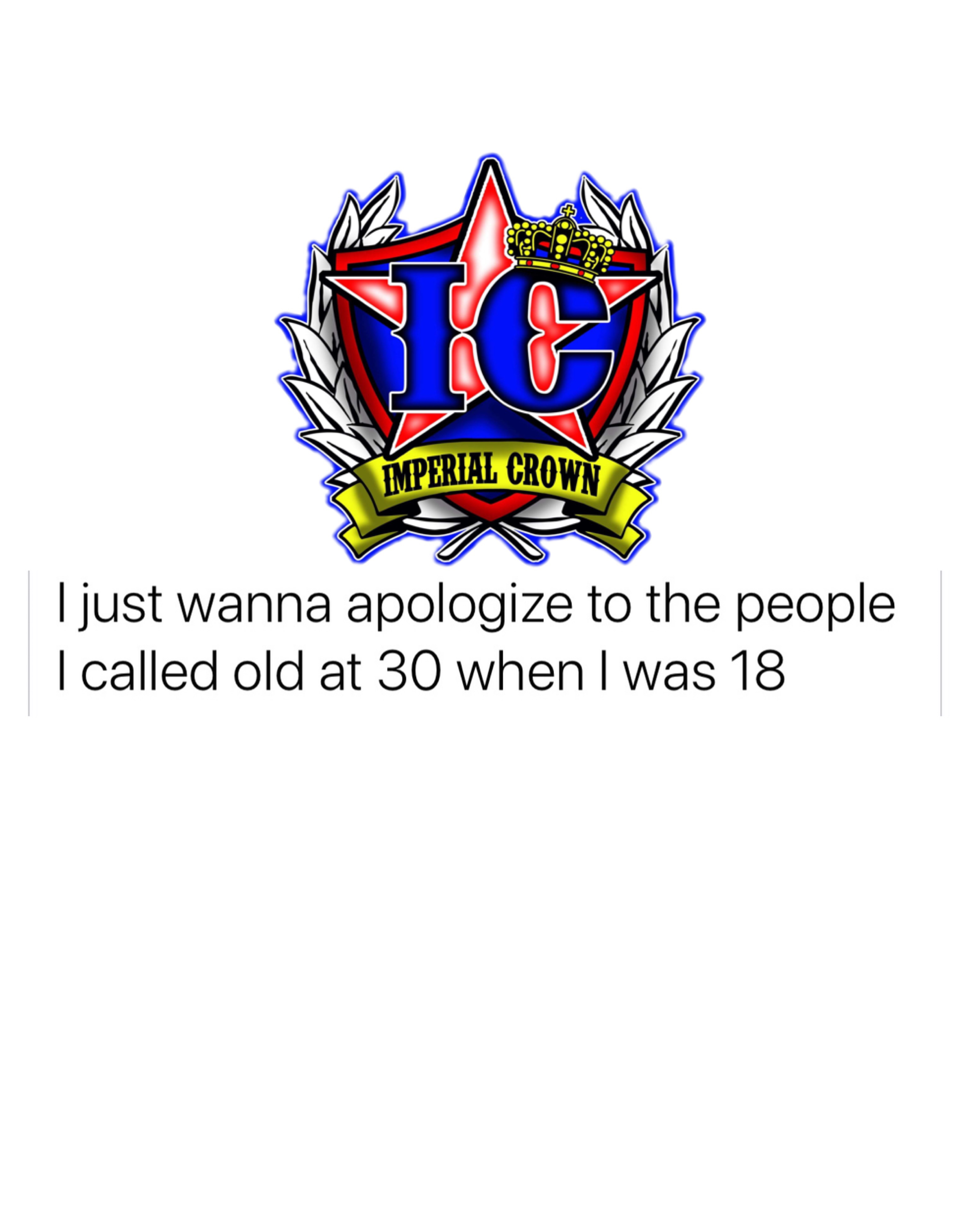I just wanna apologize to people I called old at 30 when I was 18