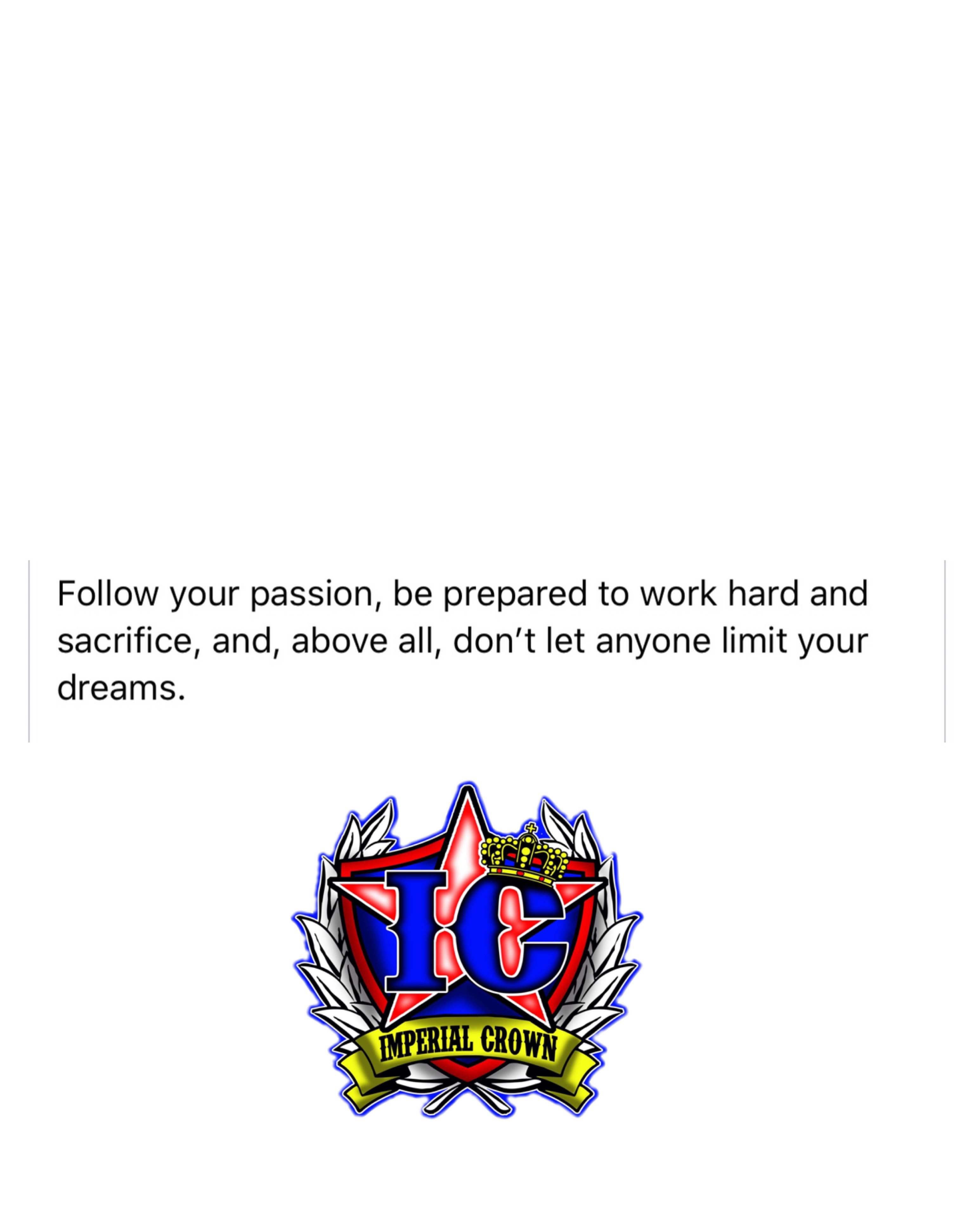 Follow your passion be prepared to work hard and sacrifice and above all don't let anyone limit your dreams